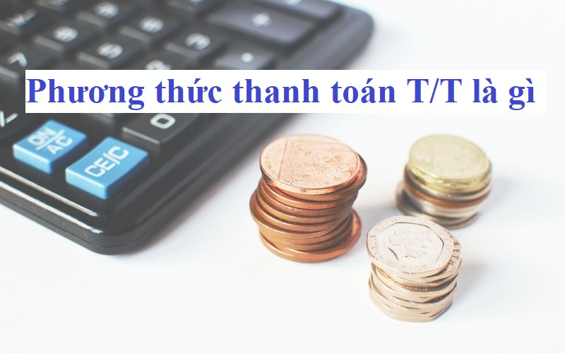 Phương thức thanh toán TT là gì
