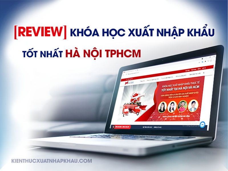 Review khóa học xuất nhập khẩu TPHCM tốt nhất